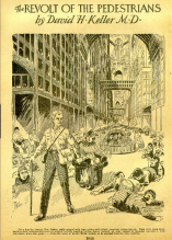 """""""Nothing mattered in a man's body but his brains. Gradually machinery had replaced muscle as a means of attaining man's desire on earth."""" David H. Keller, """"The Revolt of the Pedestrians,"""" Amazing Stories, Feb. 1928."""